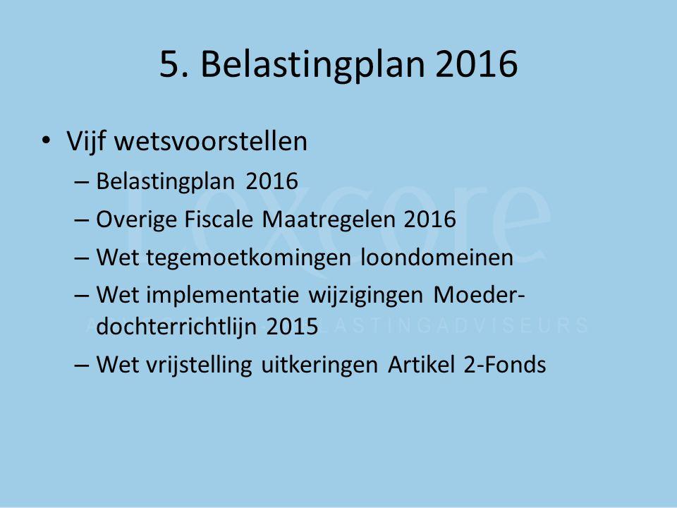 5. Belastingplan 2016 Vijf wetsvoorstellen Belastingplan 2016