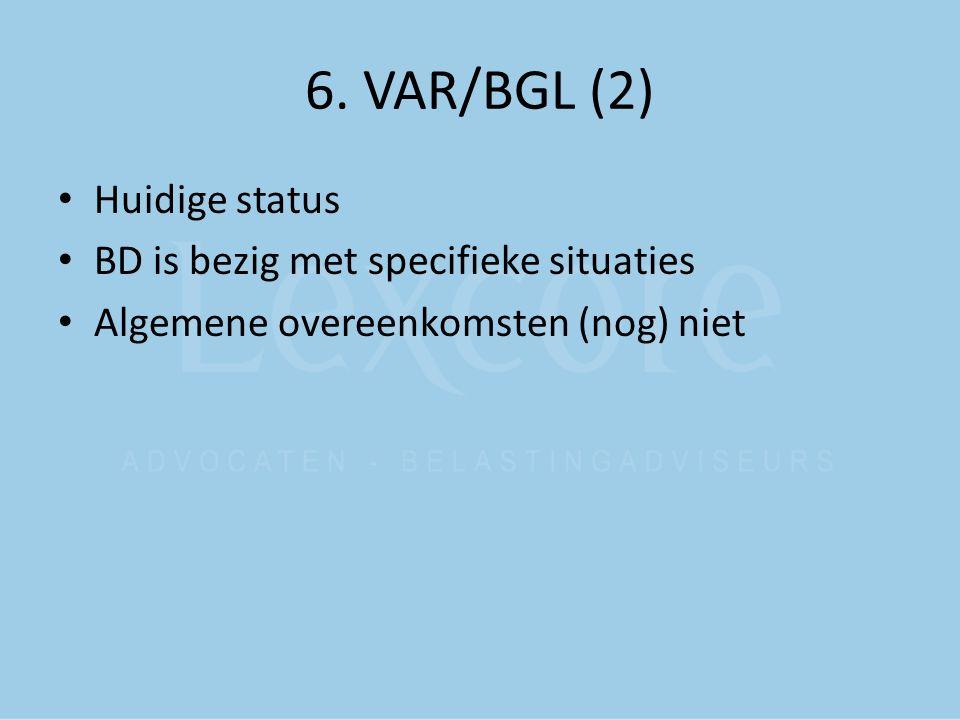 6. VAR/BGL (2) Huidige status BD is bezig met specifieke situaties