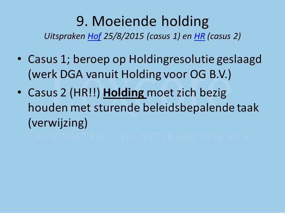 9. Moeiende holding Uitspraken Hof 25/8/2015 (casus 1) en HR (casus 2)