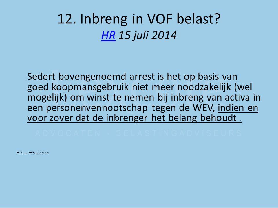 12. Inbreng in VOF belast HR 15 juli 2014