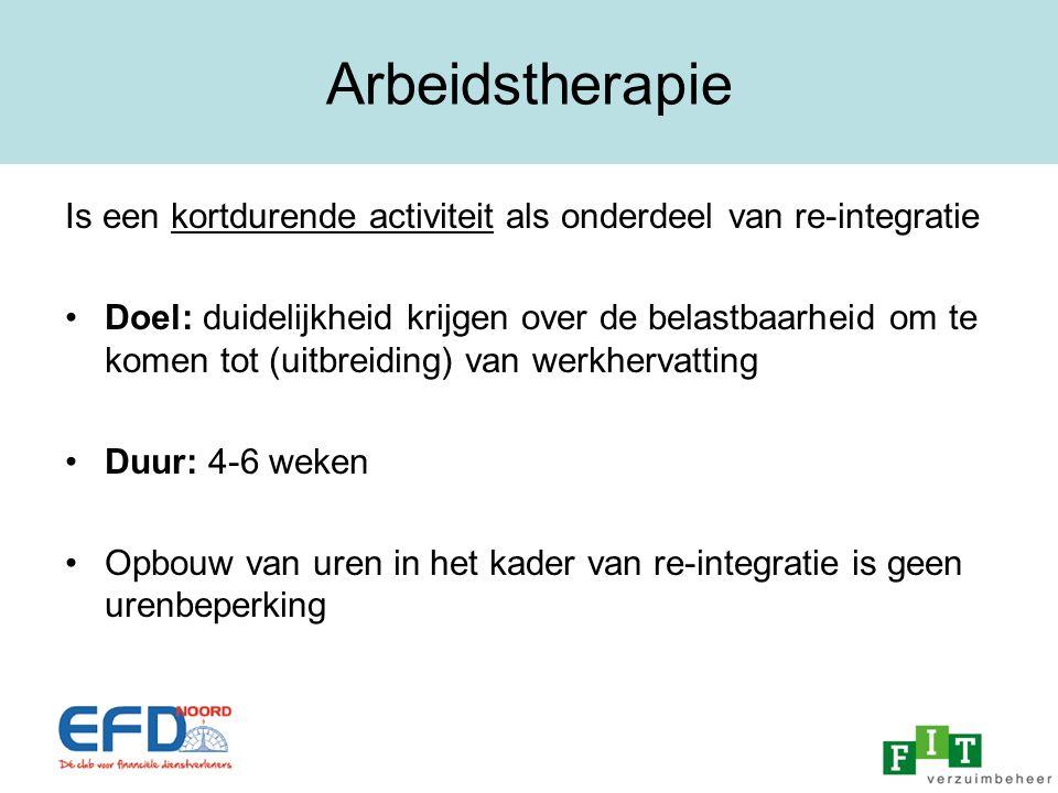 Arbeidstherapie Is een kortdurende activiteit als onderdeel van re-integratie.