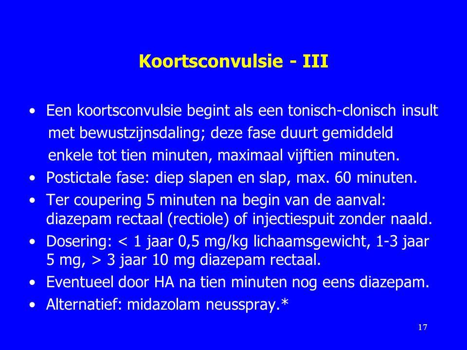 Koortsconvulsie - III Een koortsconvulsie begint als een tonisch-clonisch insult. met bewustzijnsdaling; deze fase duurt gemiddeld.