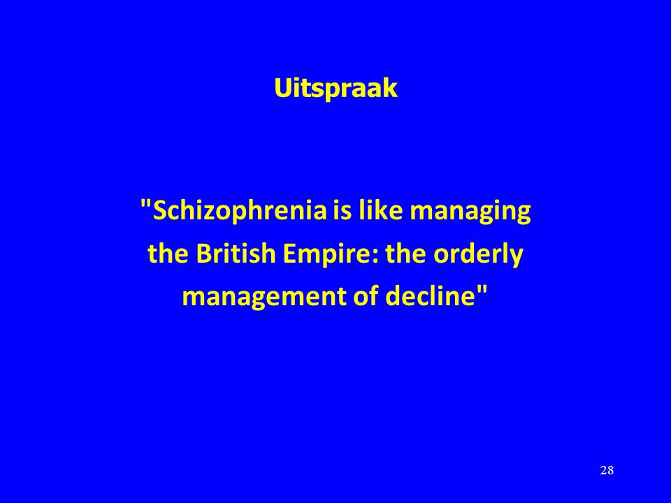 Uitspraak Schizophrenia is like managing the British Empire: the orderly management of decline