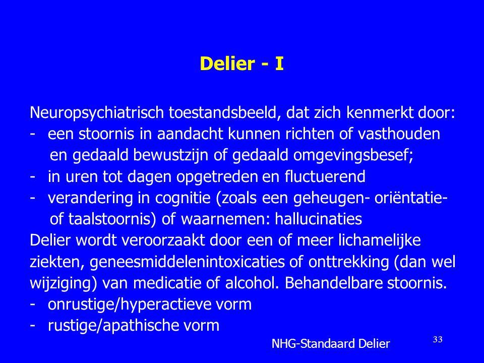 Delier - I Neuropsychiatrisch toestandsbeeld, dat zich kenmerkt door: