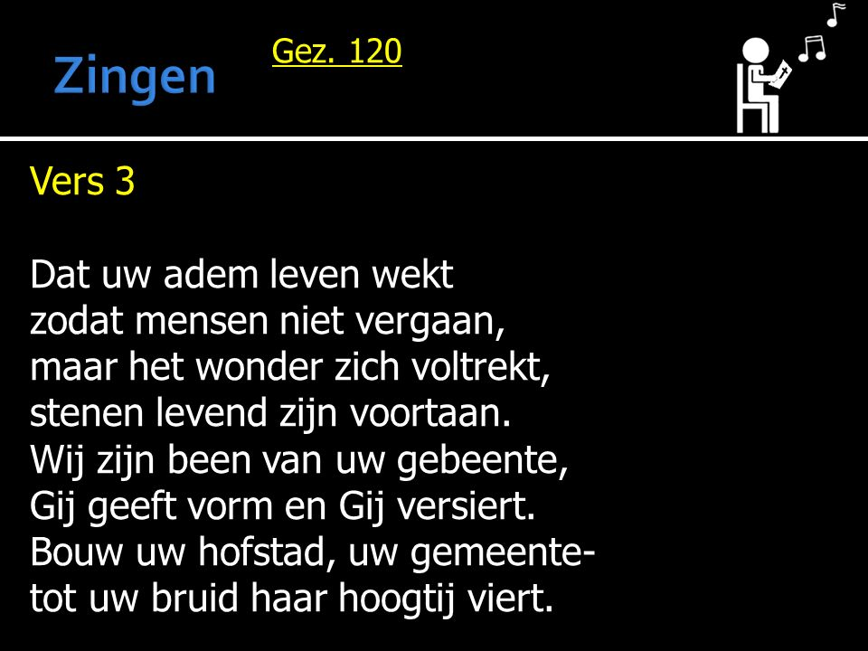 Zingen Vers 3 Dat uw adem leven wekt zodat mensen niet vergaan,