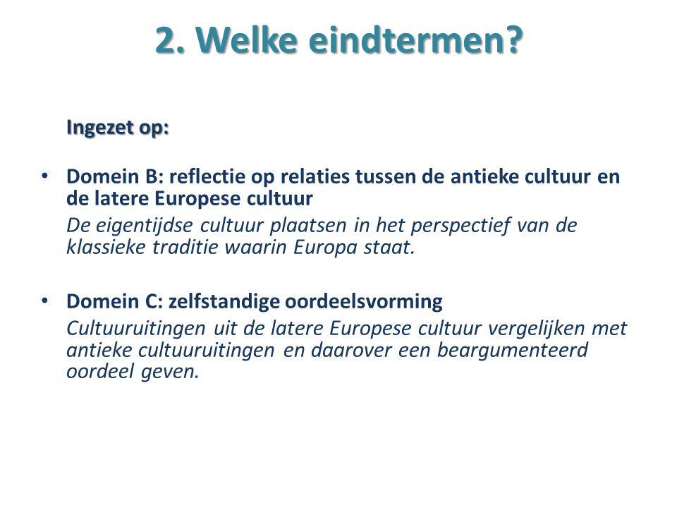 2. Welke eindtermen Ingezet op: Domein B: reflectie op relaties tussen de antieke cultuur en de latere Europese cultuur.