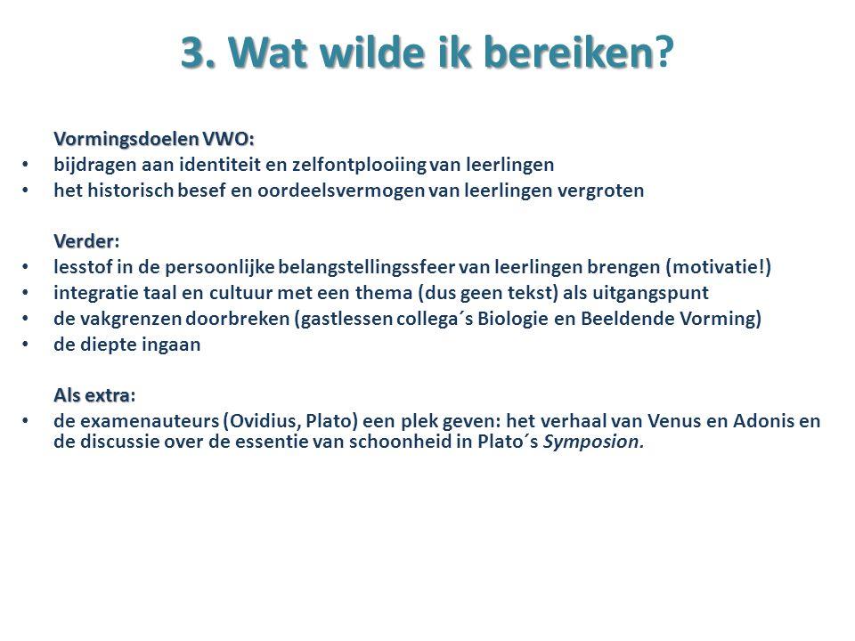 3. Wat wilde ik bereiken Vormingsdoelen VWO: bijdragen aan identiteit en zelfontplooiing van leerlingen.