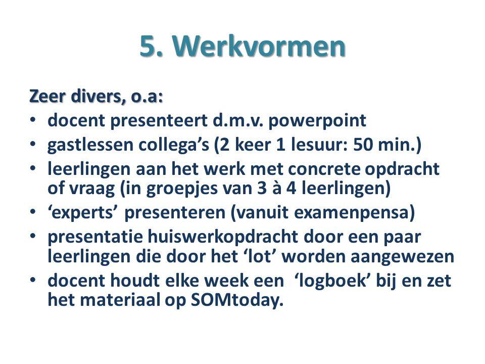 5. Werkvormen Zeer divers, o.a: docent presenteert d.m.v. powerpoint