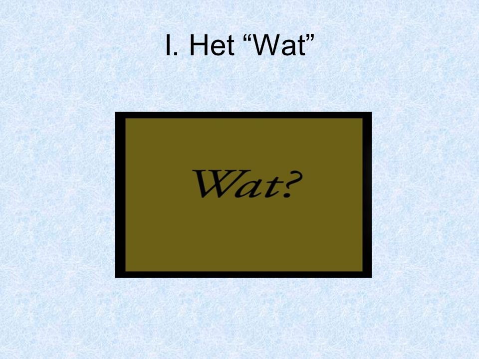I. Het Wat