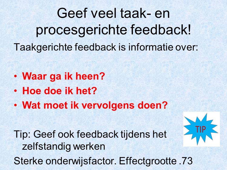 Geef veel taak- en procesgerichte feedback!