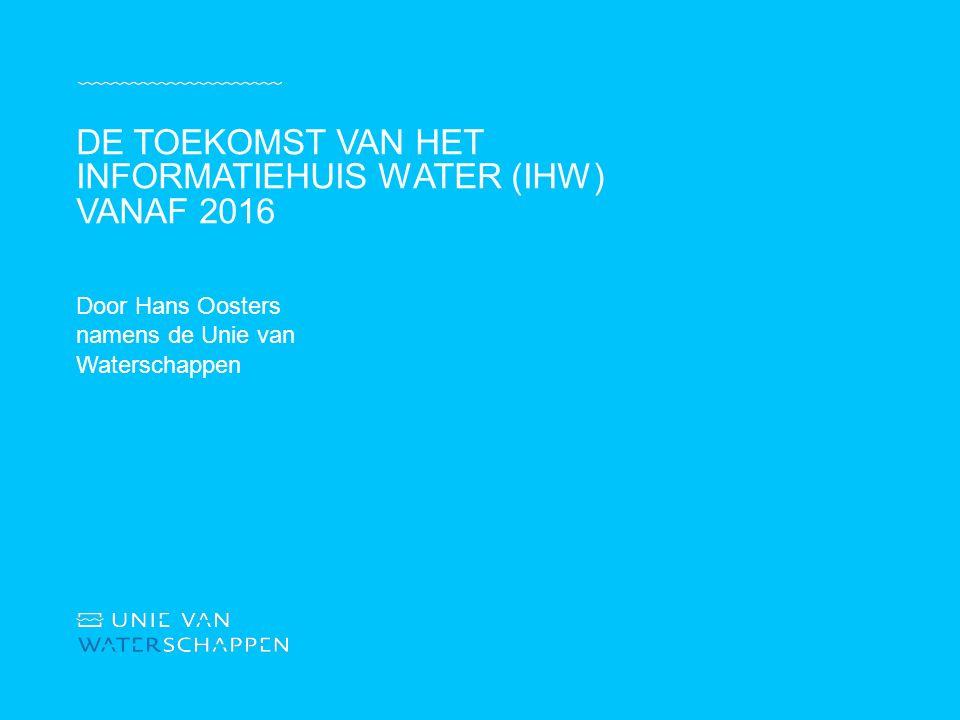 De toekomst van het informatiehuis water (ihw) vanaf 2016