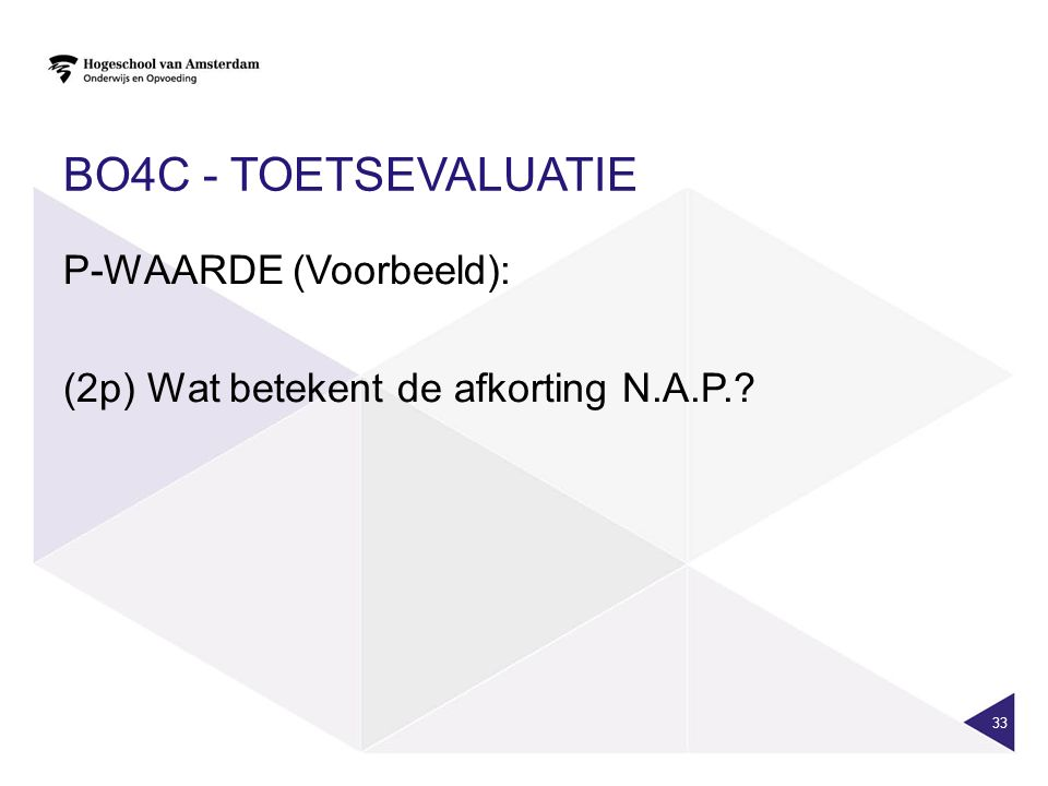 BO4c - toetsevaluatie P-WAARDE (Voorbeeld): (2p) Wat betekent de afkorting N.A.P.