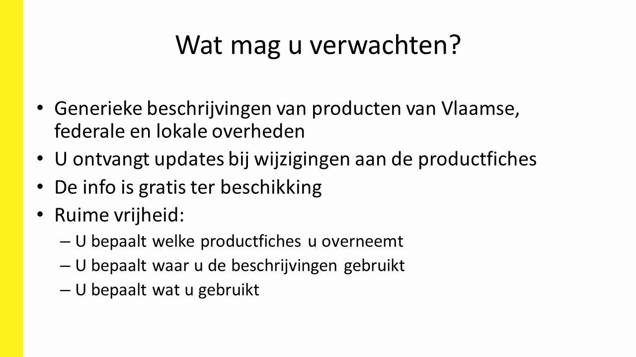 Wat mag u verwachten Generieke beschrijvingen van producten van Vlaamse, federale en lokale overheden.
