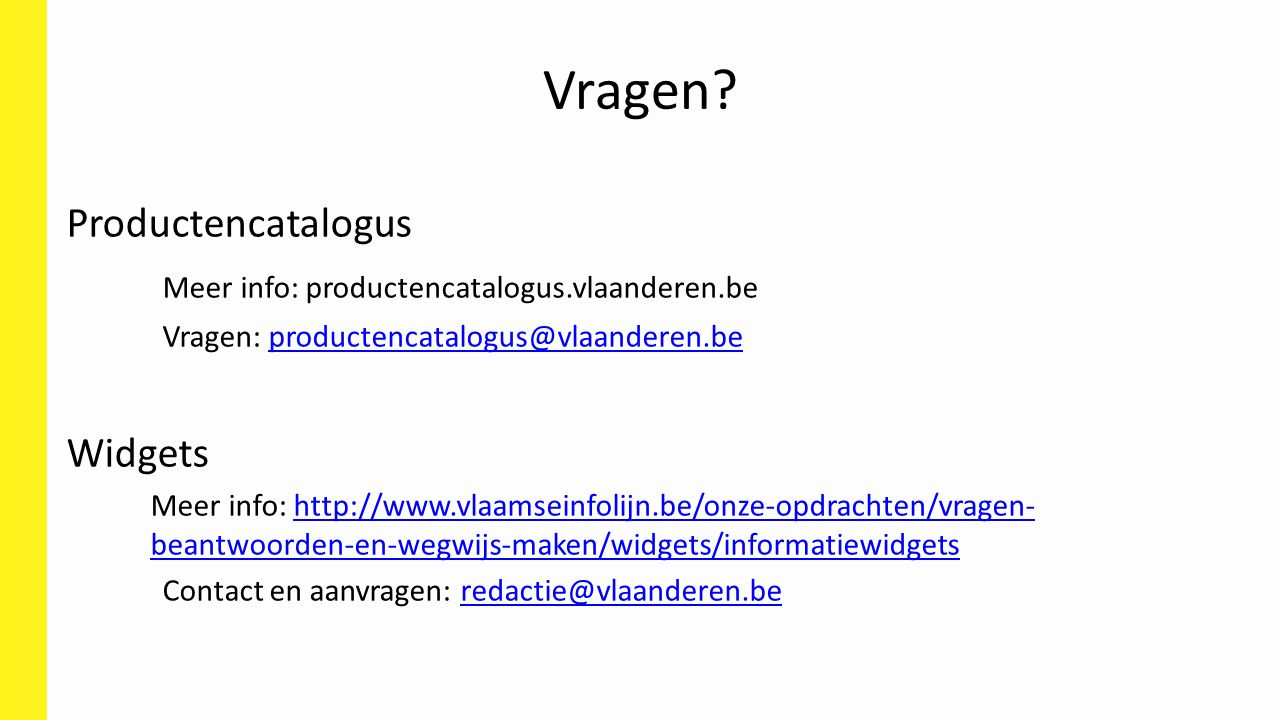 Vragen Productencatalogus Meer info: productencatalogus.vlaanderen.be