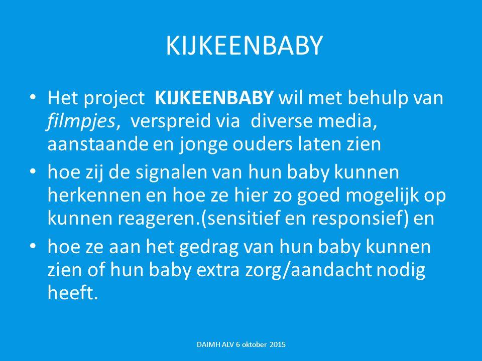 KIJKEENBABY Het project KIJKEENBABY wil met behulp van filmpjes, verspreid via diverse media, aanstaande en jonge ouders laten zien.