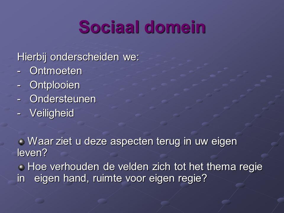 Sociaal domein Hierbij onderscheiden we: - Ontmoeten - Ontplooien