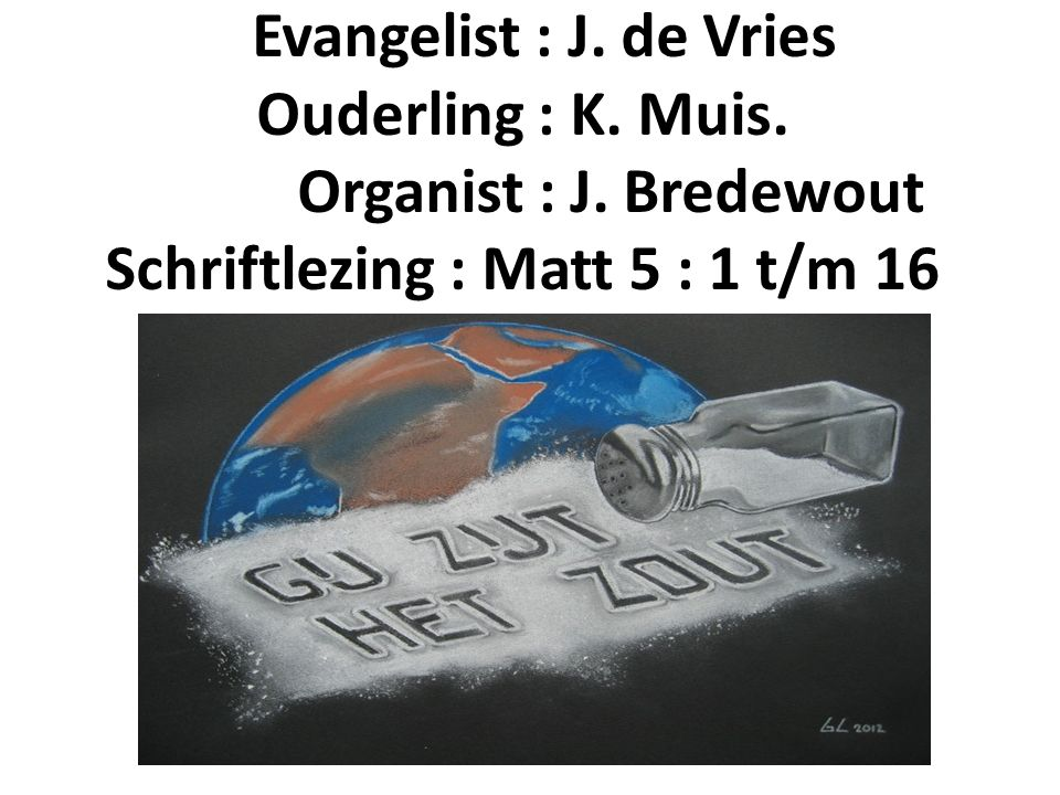 Evangelist : J. de Vries Ouderling : K. Muis. Organist : J