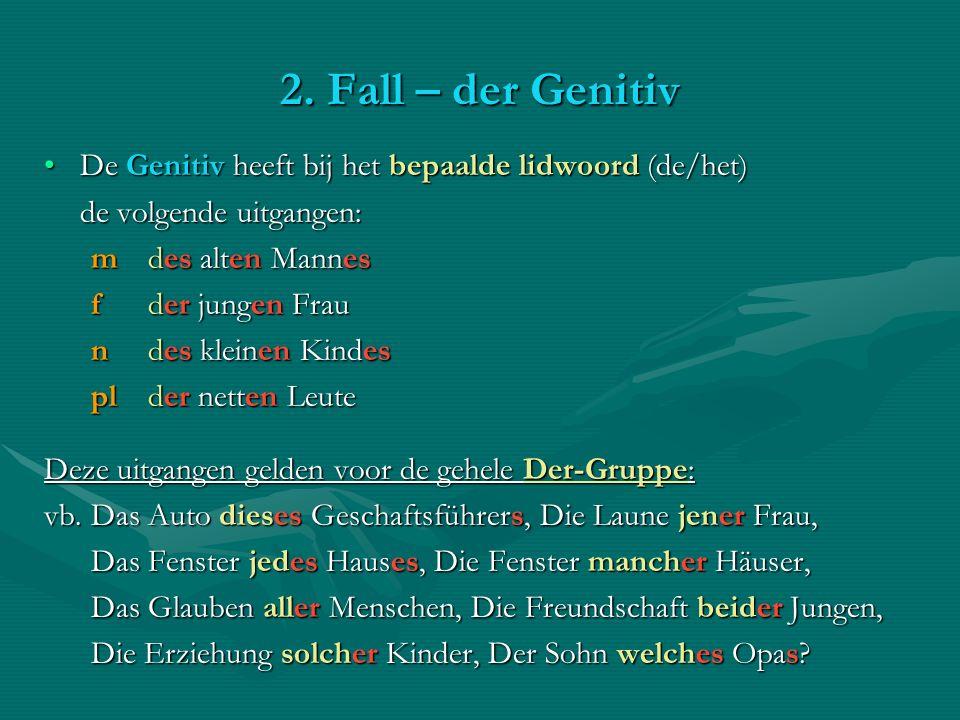 2. Fall – der Genitiv De Genitiv heeft bij het bepaalde lidwoord (de/het) de volgende uitgangen: m des alten Mannes.