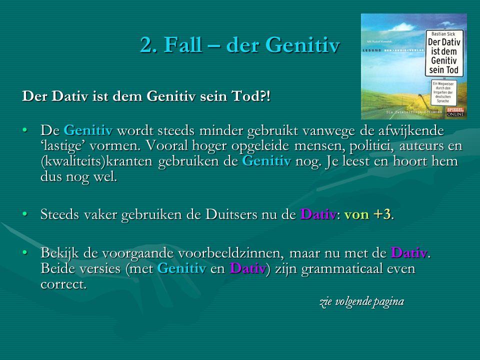 2. Fall – der Genitiv Der Dativ ist dem Genitiv sein Tod !