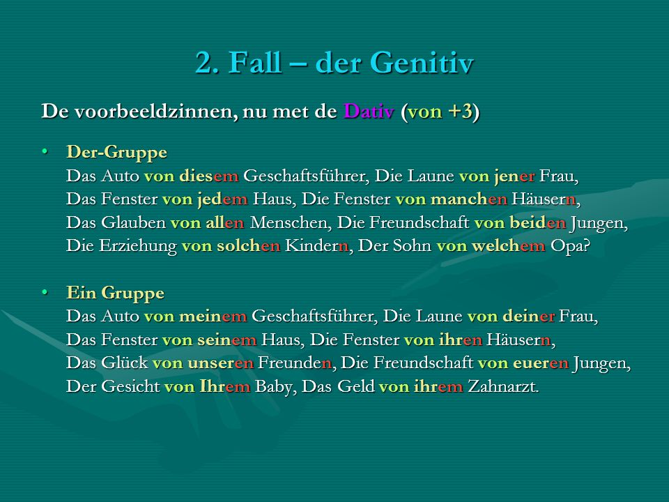 2. Fall – der Genitiv De voorbeeldzinnen, nu met de Dativ (von +3)