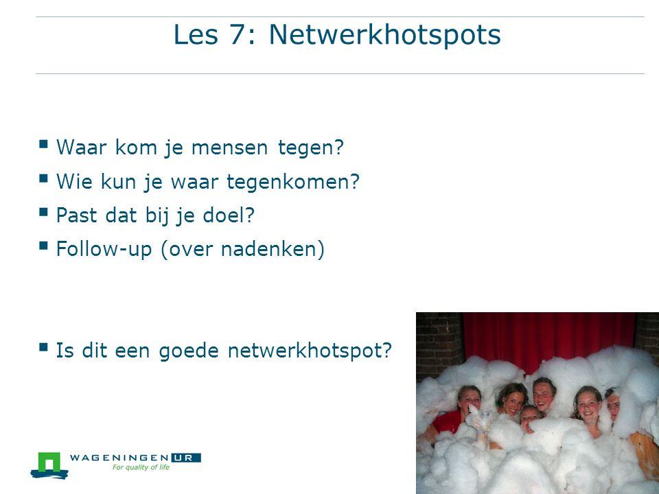 Les 7: Netwerkhotspots Waar kom je mensen tegen