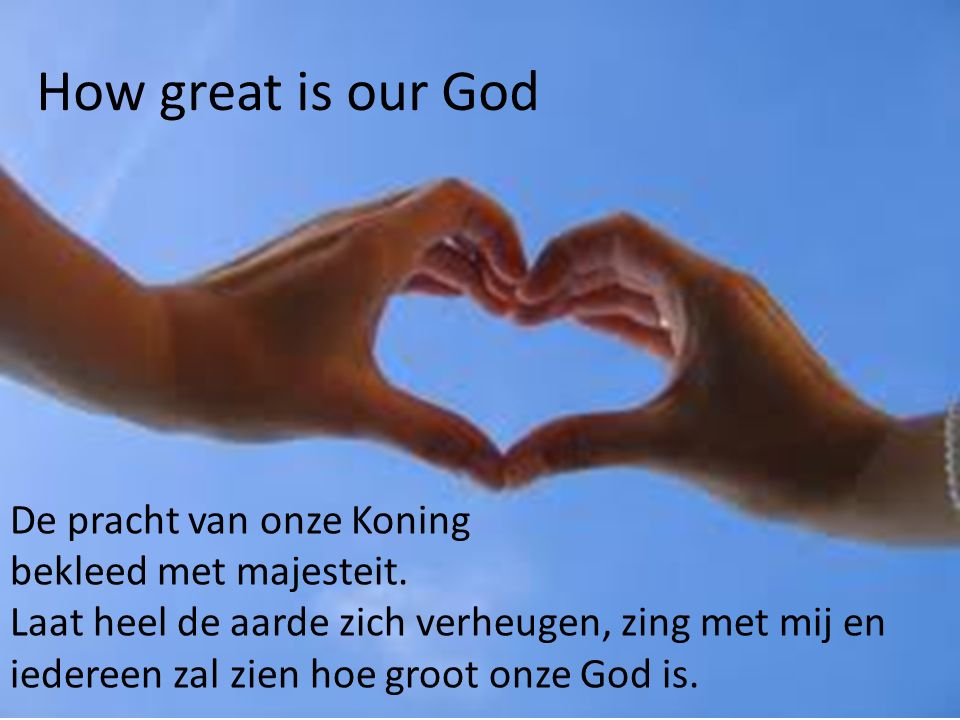 How great is our God De pracht van onze Koning bekleed met majesteit.