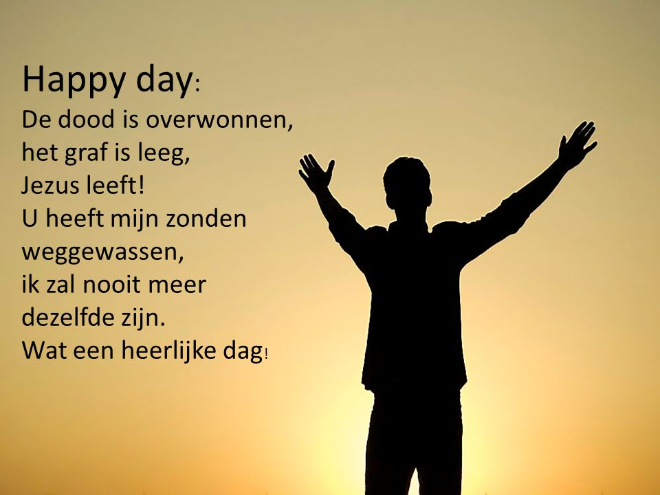 Happy day: De dood is overwonnen, het graf is leeg, Jezus leeft!