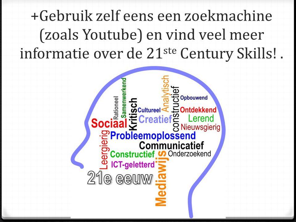 +Gebruik zelf eens een zoekmachine (zoals Youtube) en vind veel meer informatie over de 21ste Century Skills.