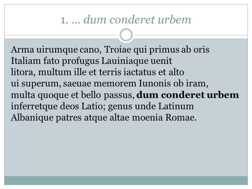 1. … dum conderet urbem