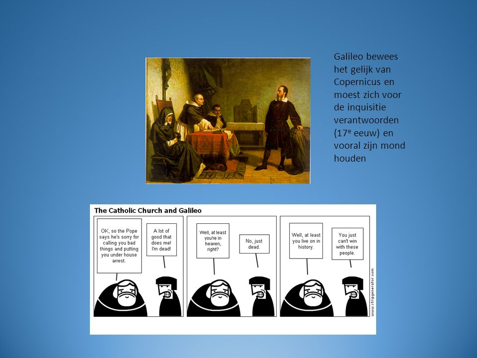 Galileo bewees het gelijk van Copernicus en moest zich voor de inquisitie verantwoorden (17e eeuw) en vooral zijn mond houden