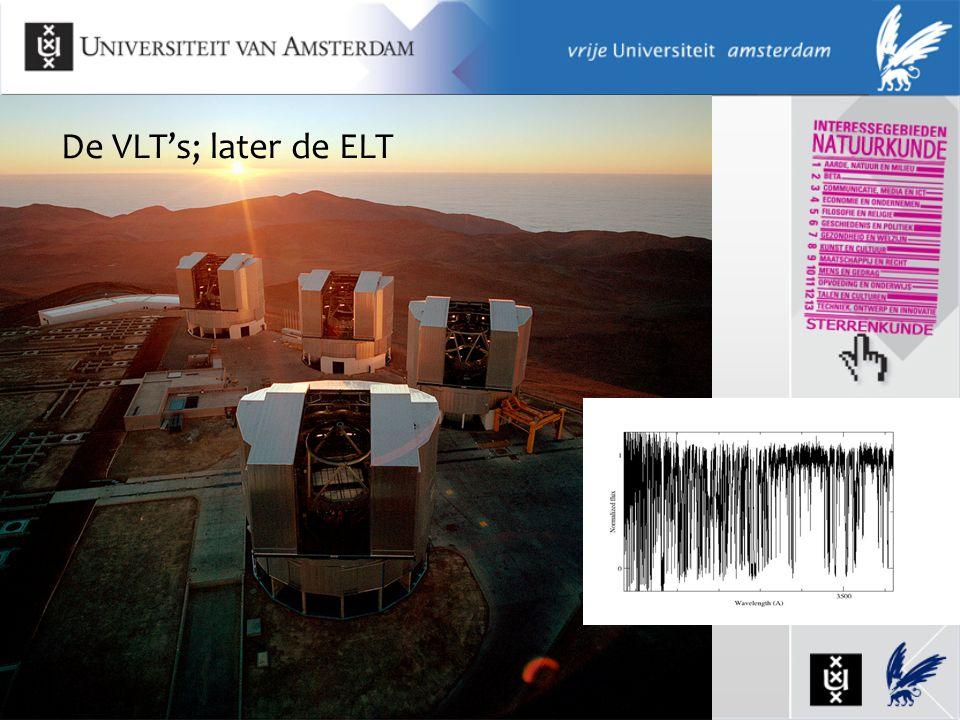 De VLT's; later de ELT