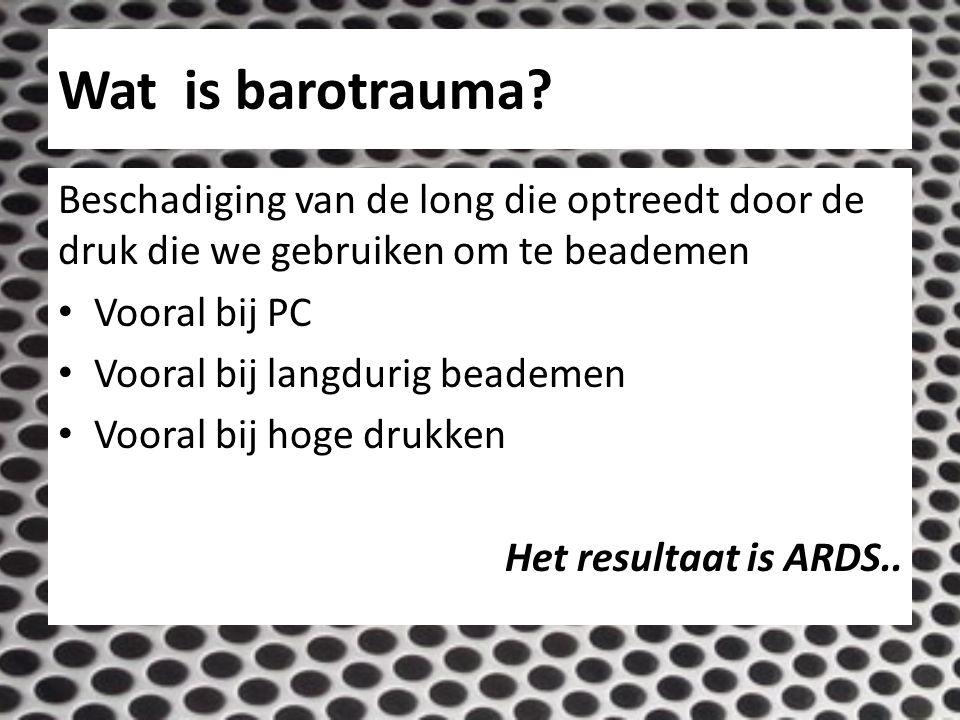 Wat is barotrauma Beschadiging van de long die optreedt door de druk die we gebruiken om te beademen.
