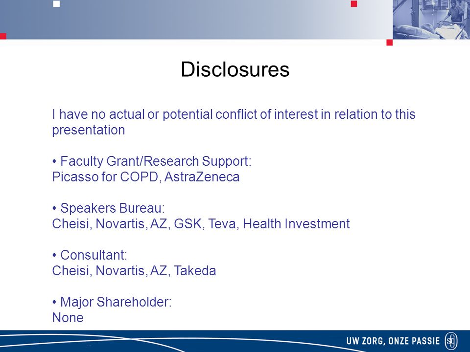 Disclosures I have no actual or potential conflict of interest in relation to this presentation. • Faculty Grant/Research Support: