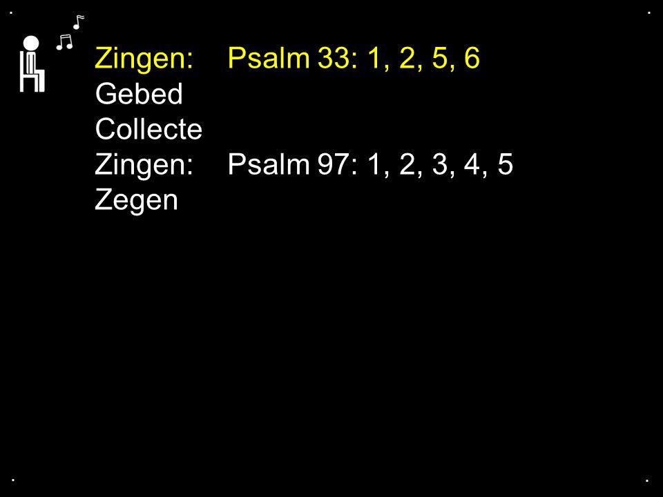 Zingen: Psalm 33: 1, 2, 5, 6 Gebed Collecte