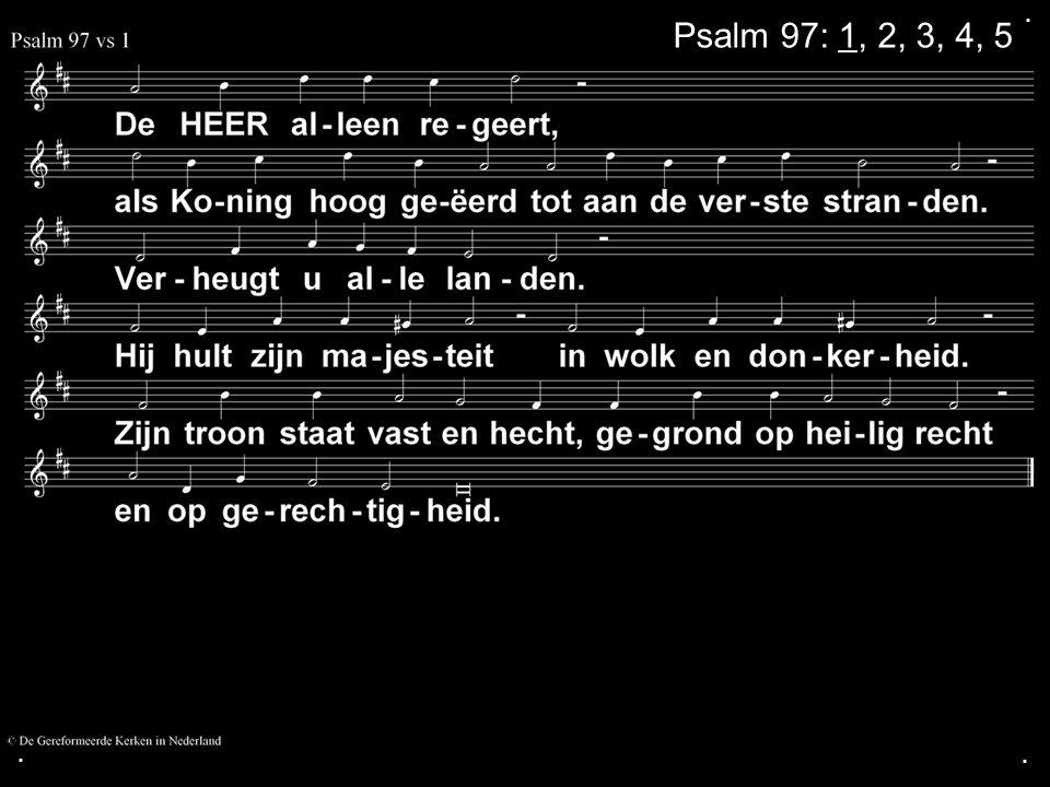 . Psalm 97: 1, 2, 3, 4, 5 . .