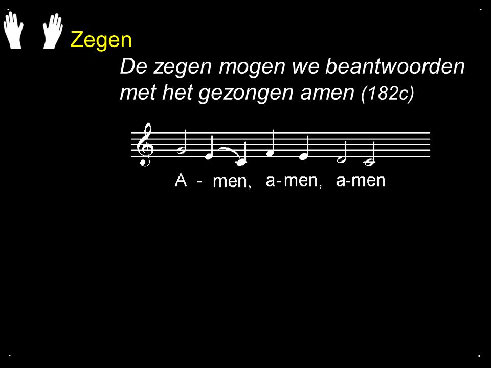 De zegen mogen we beantwoorden met het gezongen amen (182c)
