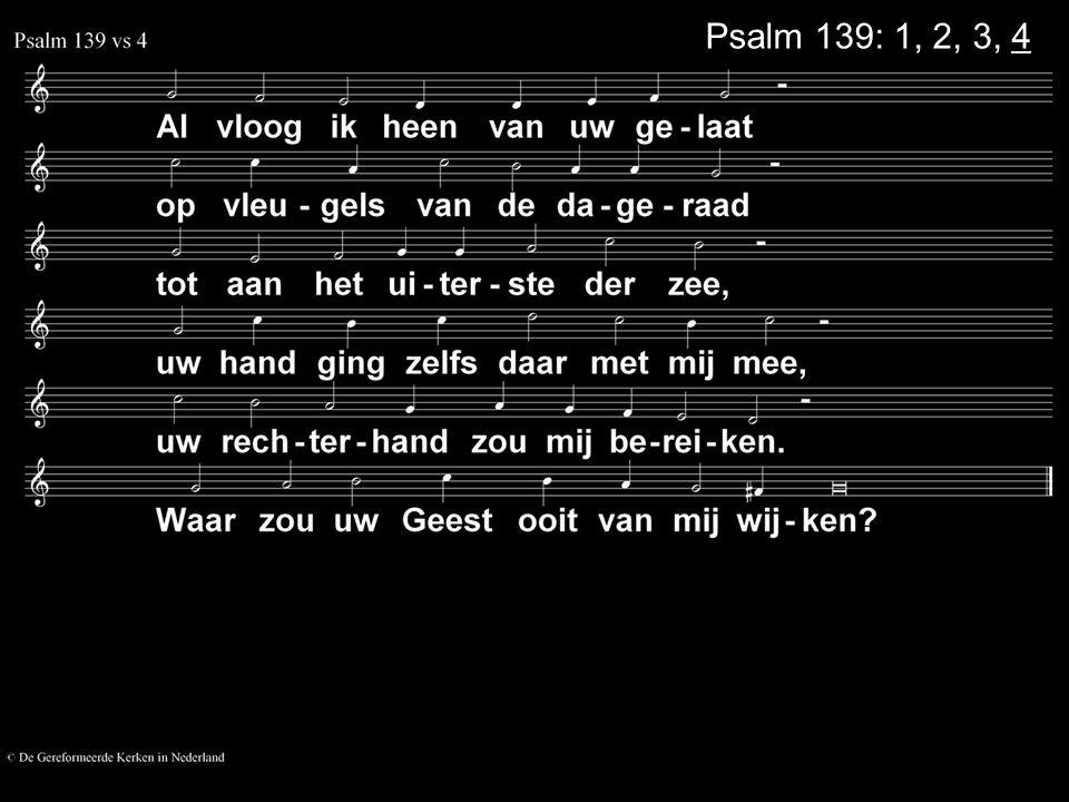 Psalm 139: 1, 2, 3, 4