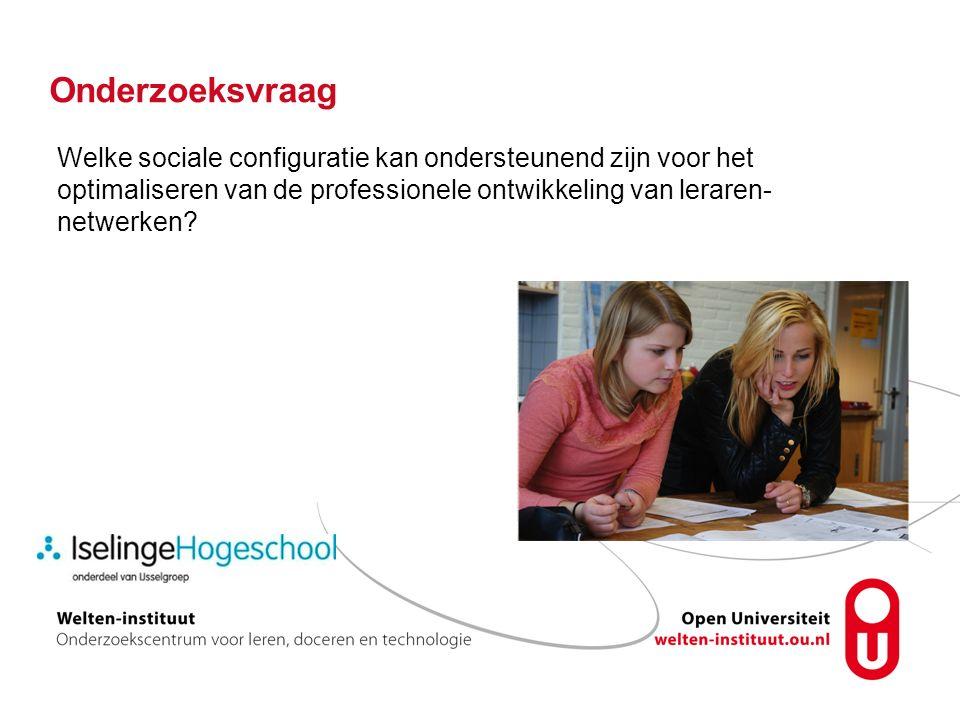 Onderzoeksvraag Welke sociale configuratie kan ondersteunend zijn voor het optimaliseren van de professionele ontwikkeling van leraren-netwerken