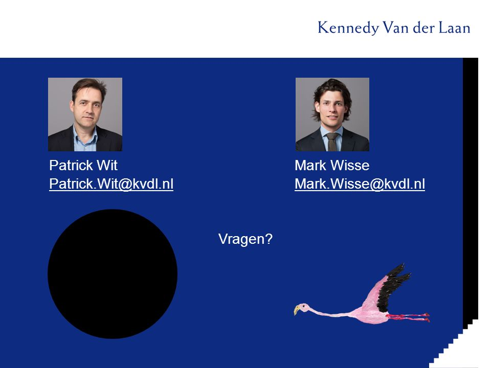 Patrick Wit Mark Wisse Patrick.Wit@kvdl.nl Mark.Wisse@kvdl.nl Vragen