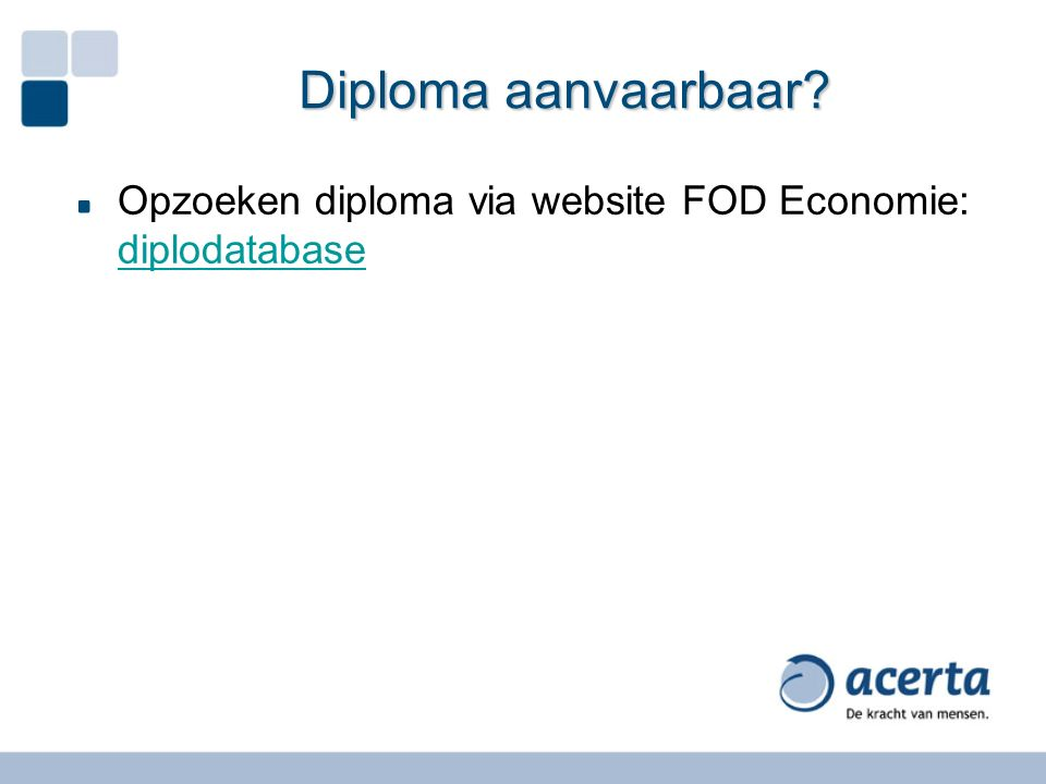 Diploma aanvaarbaar Opzoeken diploma via website FOD Economie: diplodatabase