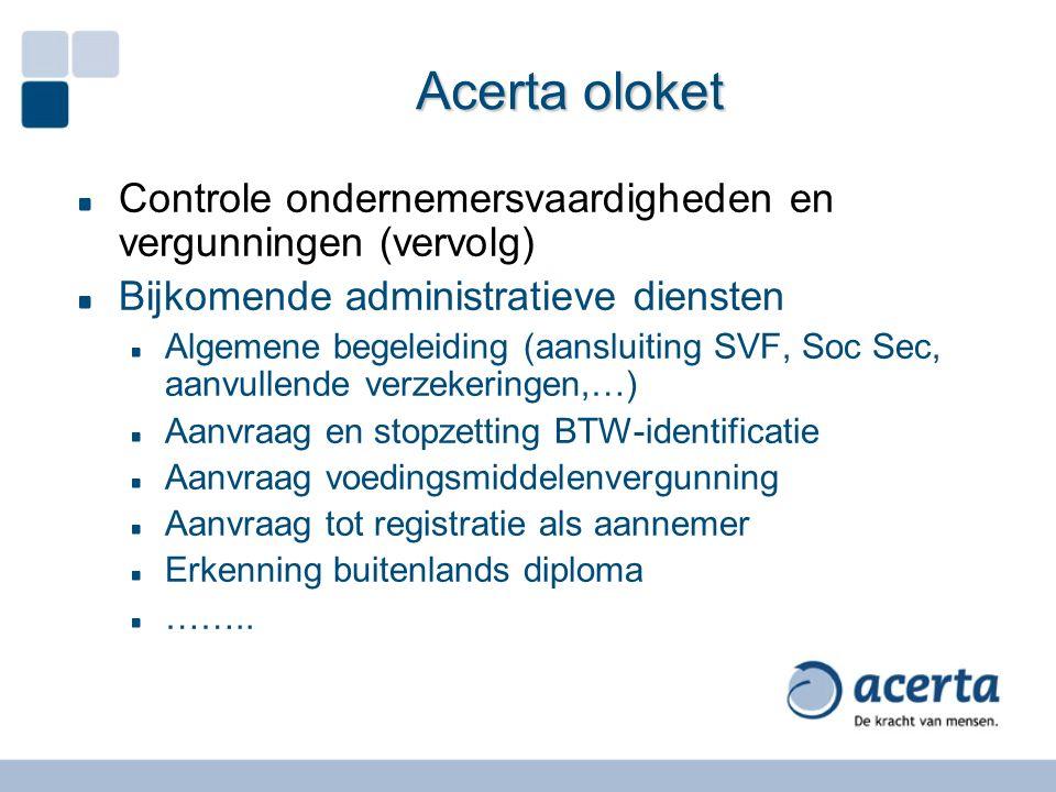 Acerta oloket Controle ondernemersvaardigheden en vergunningen (vervolg) Bijkomende administratieve diensten.