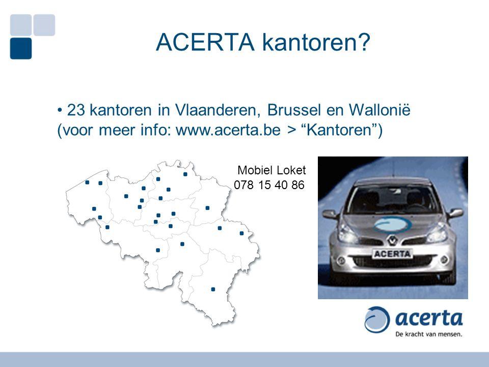 ACERTA kantoren 23 kantoren in Vlaanderen, Brussel en Wallonië (voor meer info: www.acerta.be > Kantoren )