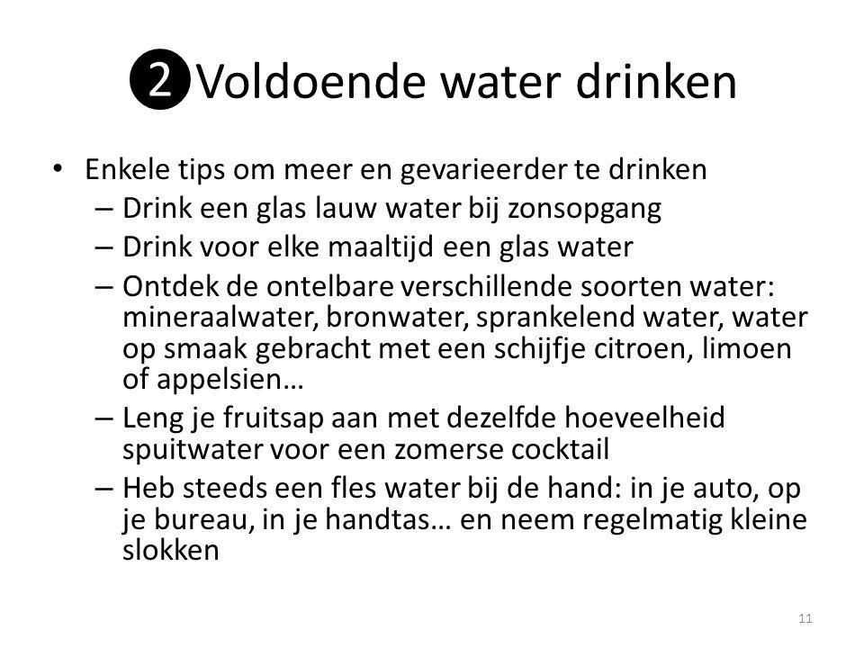 ❷Voldoende water drinken