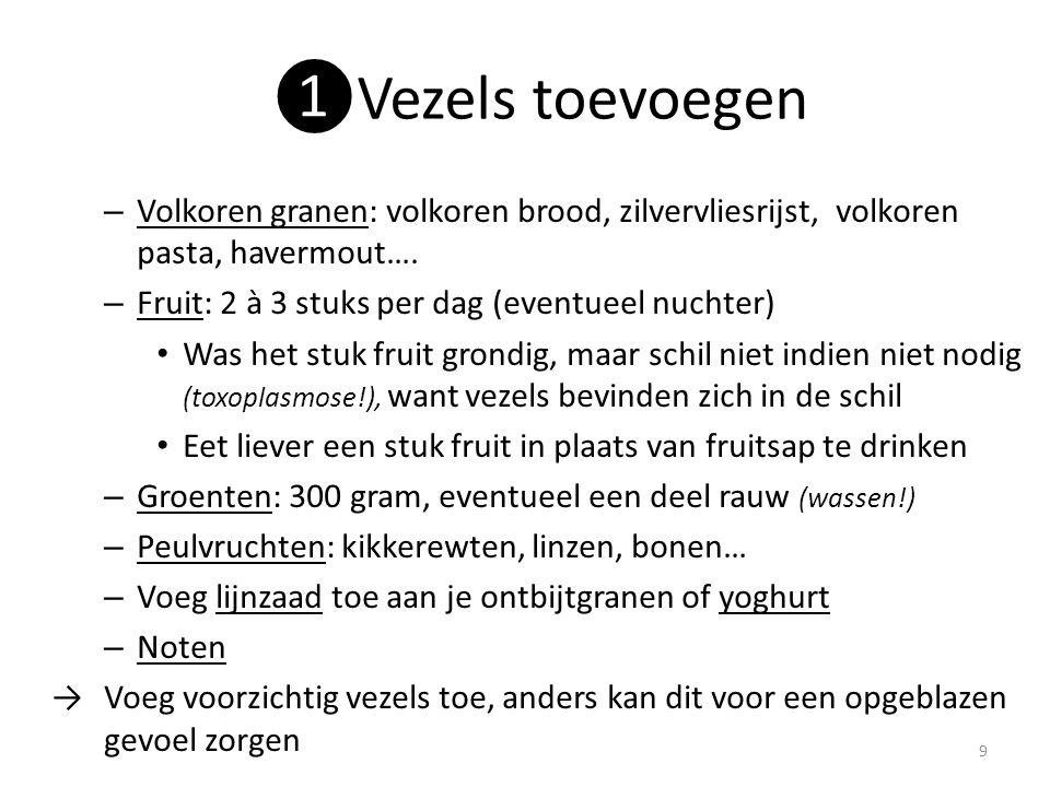 ❶Vezels toevoegen Volkoren granen: volkoren brood, zilvervliesrijst, volkoren pasta, havermout…. Fruit: 2 à 3 stuks per dag (eventueel nuchter)