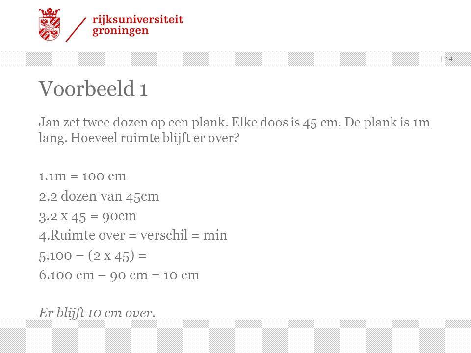 Voorbeeld 1 1m = 100 cm 2 dozen van 45cm 2 x 45 = 90cm