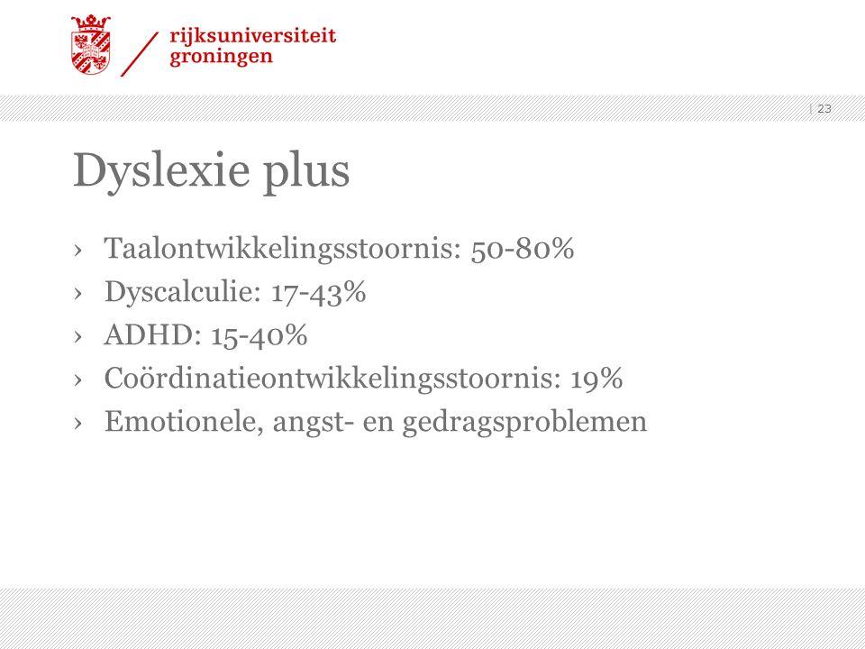 Dyslexie plus Taalontwikkelingsstoornis: 50-80% Dyscalculie: 17-43%