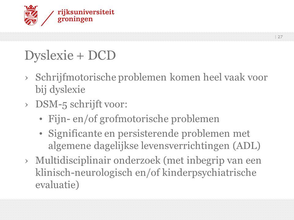 Dyslexie + DCD Schrijfmotorische problemen komen heel vaak voor bij dyslexie. DSM-5 schrijft voor: