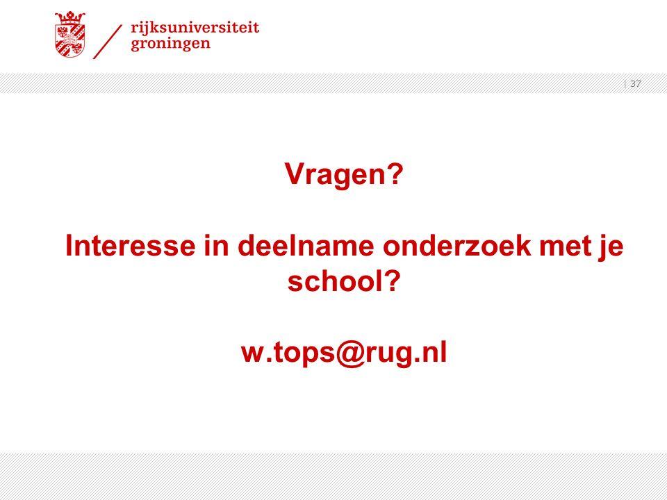 Vragen Interesse in deelname onderzoek met je school w.tops@rug.nl