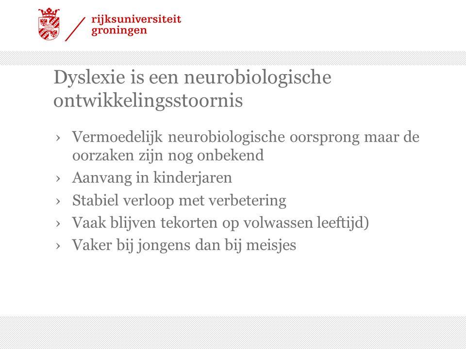 Dyslexie is een neurobiologische ontwikkelingsstoornis