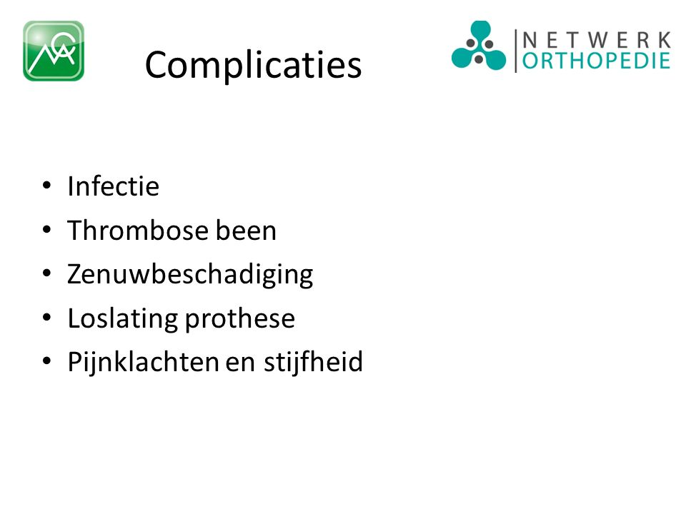Complicaties Infectie Thrombose been Zenuwbeschadiging